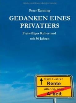 Peter Ranning: Gedanken eines Privatiers: Freiwilliger Ruhestand mit 56 Jahren
