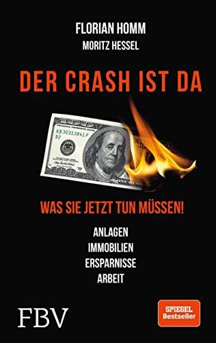 Florian Homm: Der Crash ist da: Was Sie jetzt tun müssen! Anlagen, Immobilien, Ersparnisse, Arbeit