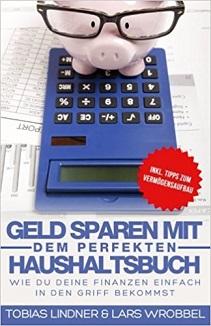 Geld sparen mit dem perfekten Haushaltsbuch von Lars Wrobbel und Tobias Lindner