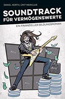 Soundtrack für Vermögenswerte: Finde die persönliche Freiheit mit vielen Vorschlägen für deinen Weg in die finanzielle Unabhängigkeit von Daniel Korth und Ümit Mericler